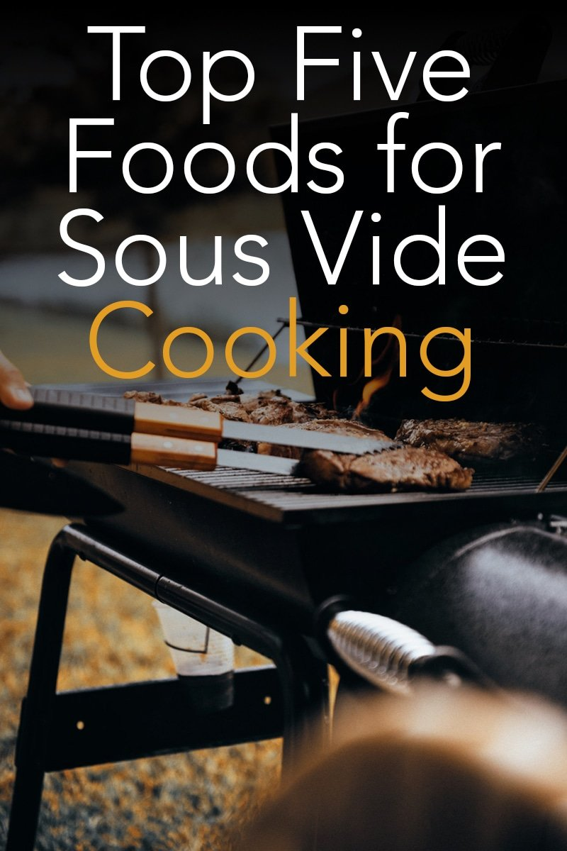 Top Five Foods for Sous Vide Cooking