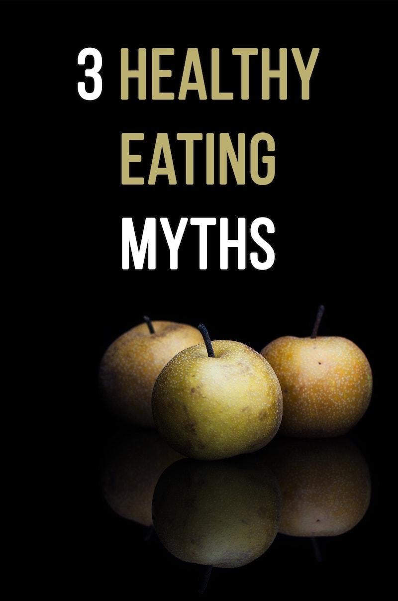 3 Healthy Eating Myths You Should Know