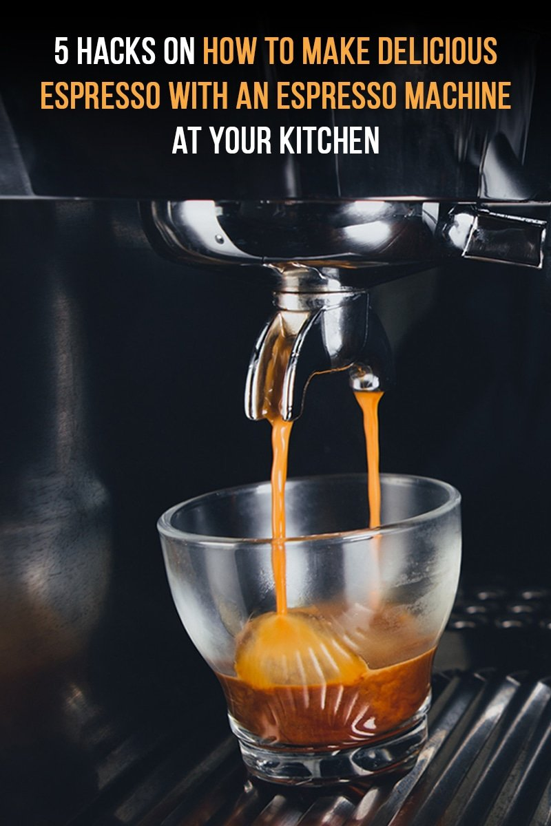 5 Hacks on How to Make Delicious Espresso With an Espresso Machine at Your Kitchen