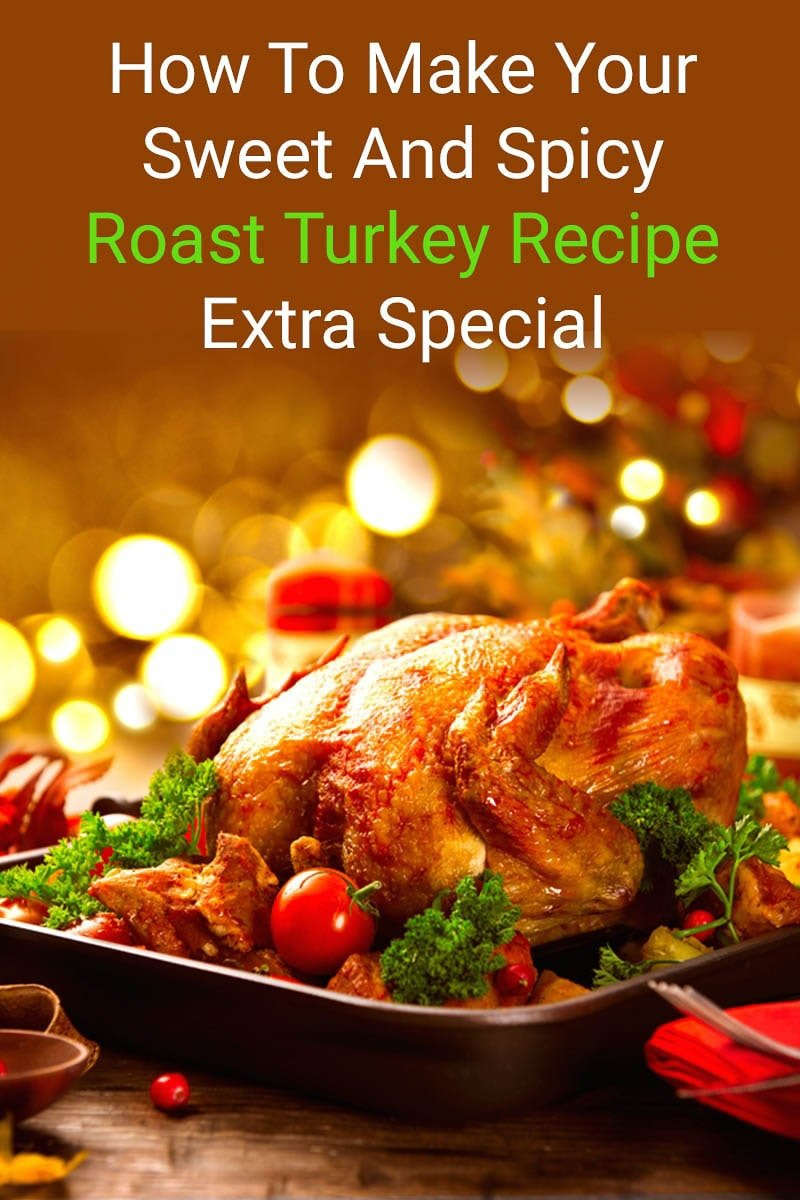 Image of How To Make Your Sweet And Spicy Roast Turkey Recipe Extra Special
