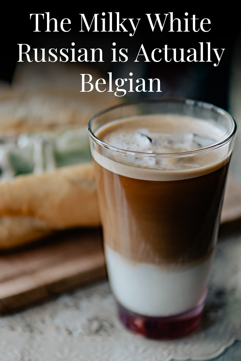 Image of The Milky White Russian is Actually Belgian