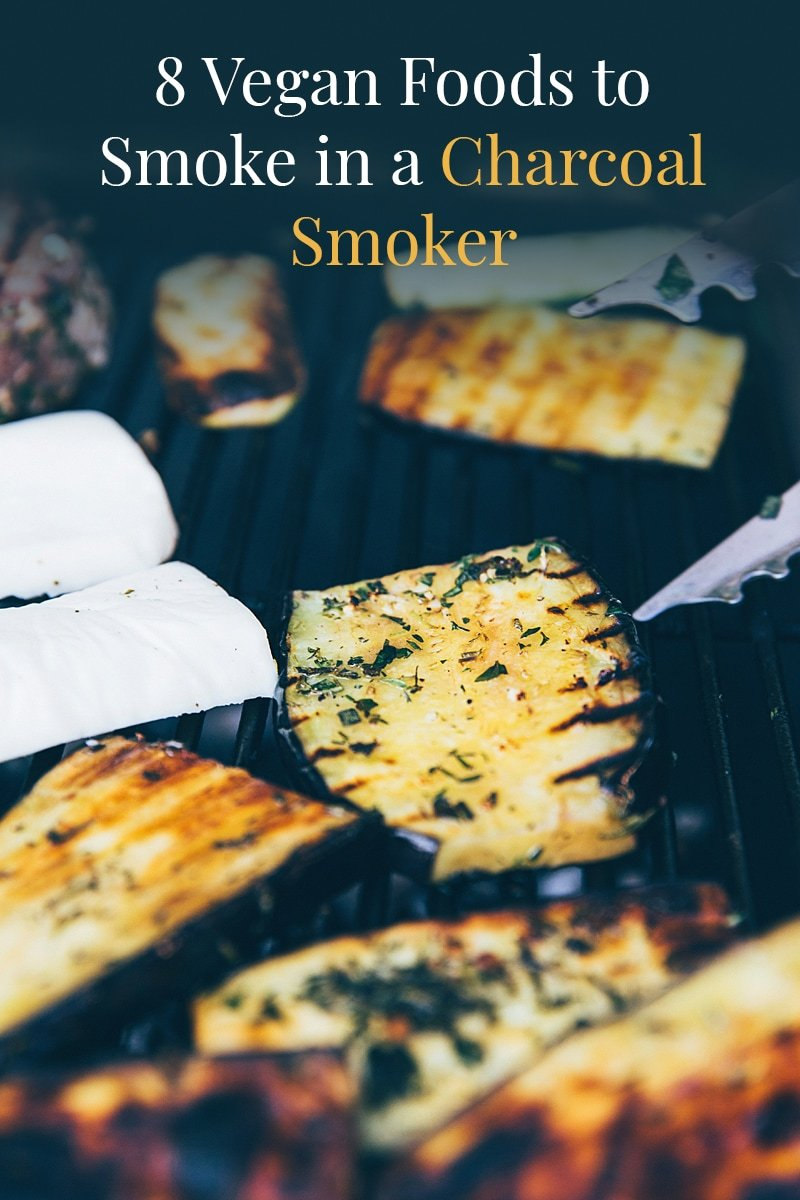 8 Vegan Foods To Smoke In A Charcoal Smoker