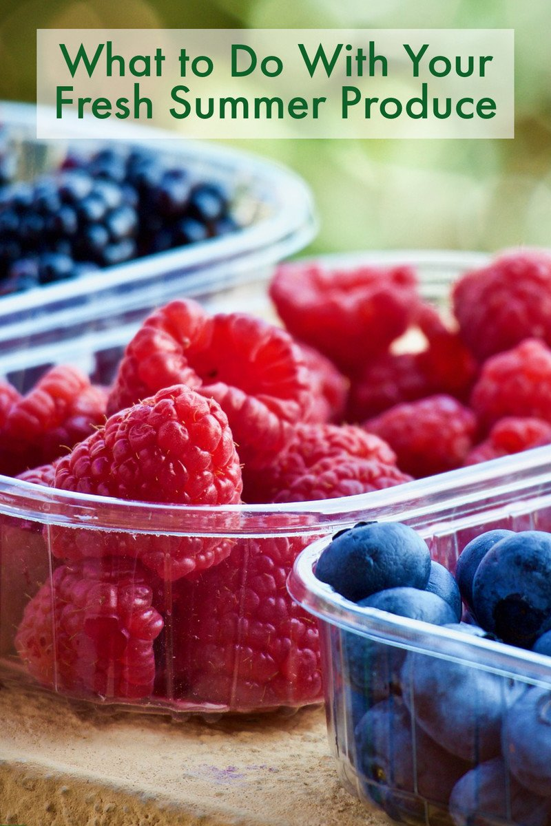 What to Do With Your Fresh Summer Produce